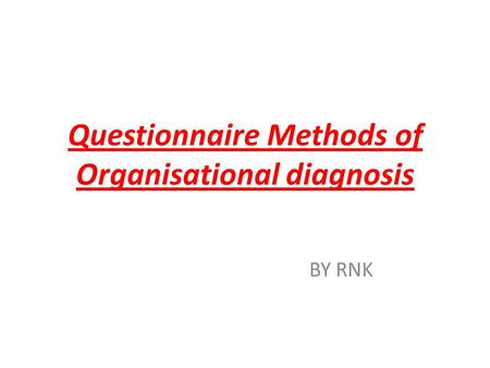 Questionnaire Methods of Organisational diagnosis BY RNK.
