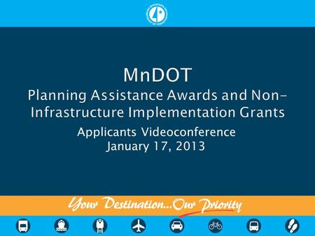 Applicants Videoconference January 17, 2013.  MnDOT funding began in 2005 with federal transportation bill (SAFETEA-LU)  This solictation uses remaining.