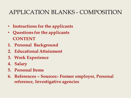 APPLICATION BLANKS - COMPOSITION Instructions for the applicants Questions for the applicants CONTENT 1.Personal Background 2.Educational Attainment 3.Work.