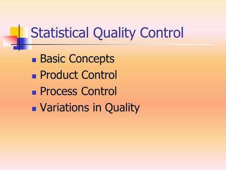Statistical Quality Control Basic Concepts Product Control Process Control Variations in Quality.