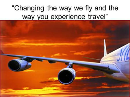 """Changing the way we fly and the way you experience travel"""