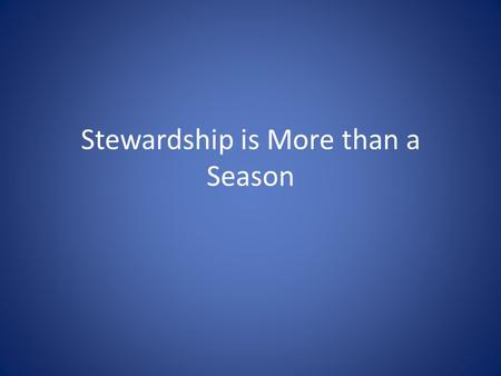 Stewardship is More than a Season. Eight Stewardship Ideas 1.Talk about money when you aren't asking for any 2.Preach faith and finances 3.Evaluate/Plan.