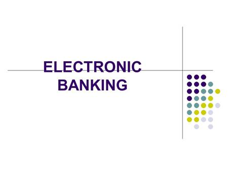 ELECTRONIC BANKING. POPULAR ELECTRONIC DELIVERY CHANNELS 1. ATMs 2. SMART CARD 3. TELE BANKING 4. INTERNET BANKING.