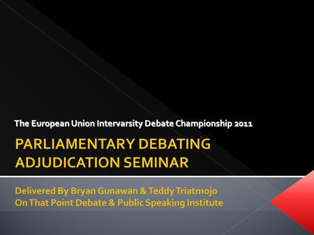 The European Union Intervarsity Debate Championship 2011.