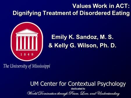 UM Center for Contextual Psychology dedicated to World Domination through Peace, Love, and Understanding Values Work in ACT: Dignifying Treatment of Disordered.