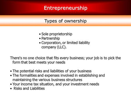 Entrepreneurship Types of ownership Sole proprietorshipSole proprietorship PartnershipPartnership Corporation, or limited liability company (LLC).Corporation,