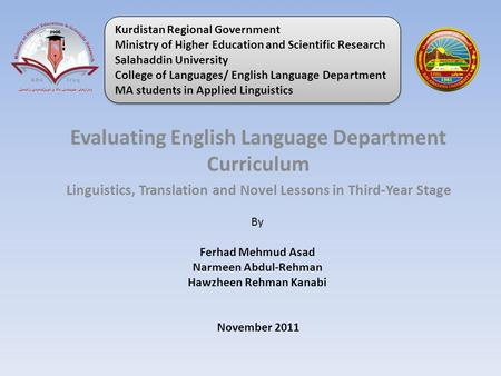 Evaluating English Language Department Curriculum Linguistics, Translation and Novel Lessons in Third-Year Stage By Ferhad Mehmud Asad Narmeen Abdul-Rehman.