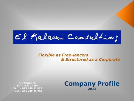 Company Profile 2011 Flexible as Free-lancers & Structured as a Corporate 4, Tayaran st. EG - 11371 Cairo Tel: +20 2 240 12 612 Fax: +20 2 240 45 258.
