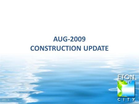 AUG-2009 CONSTRUCTION UPDATE. Upcoming Construction Activities  Riverbend Land Development (start - Q4 2009)  South Lake Village - Lake water up to.