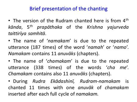 The version of the Rudram chanted here is from 4 th kānda, 5 th prapāthaka of the Krishna yajurveda taittirīya samhitā. The name of 'namakam' is due to.