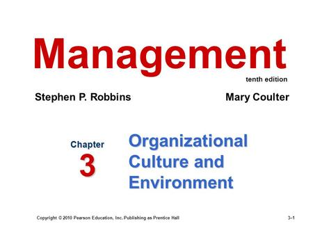 Copyright © 2010 Pearson Education, Inc. Publishing as Prentice Hall 3–1 Organizational Culture and Environment Chapter 3 Management Stephen P. Robbins.
