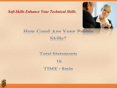 Soft Skills Enhance Your Technical Skills. Instructions: For each statement, select the option that best describes you. Please answer questions as you.