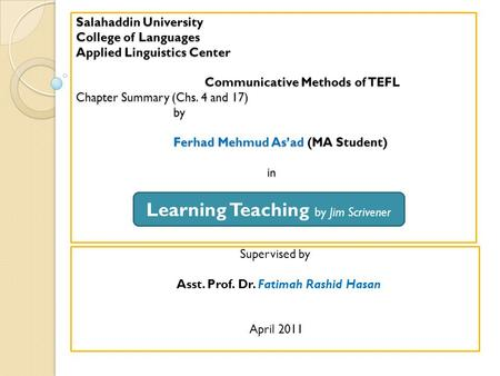 Salahaddin University College of Languages Applied Linguistics Center Communicative Methods of TEFL Chapter Summary (Chs. 4 and 17) by Ferhad Mehmud As'ad.