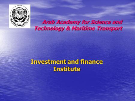 Investment and finance Institute Arab Academy for Science and Technology & Maritime Transport.