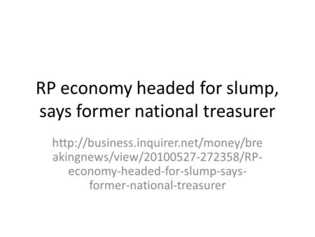 RP economy headed for slump, says former national treasurer  akingnews/view/20100527-272358/RP- economy-headed-for-slump-says-