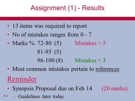 5-1 Assignment (1) - Results 13 items was required to report No of mistakes ranges from 0 - 7 Marks %: 72-80 (5) Mistakes > 5 81-95 (5) 96-100 (8)Mistakes.