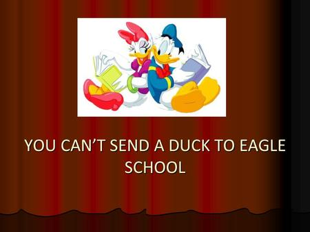 YOU CAN'T SEND A DUCK TO EAGLE SCHOOL A few years ago I was having lunch with a top executive from a company known for the legendary service.