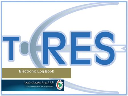 Electronic Log Book. What is T-res? Four Tools in ONE… ONE.. An Educational Tool TWO.. An Evaluation Tool Three.. A Communication Tool Four.. A Planning.