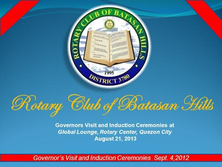 Governor's Visit and Induction Ceremonies Sept. 4,2012 Rotary Club of Batasan Hills Governors Visit and Induction Ceremonies at Global Lounge, Rotary Center,