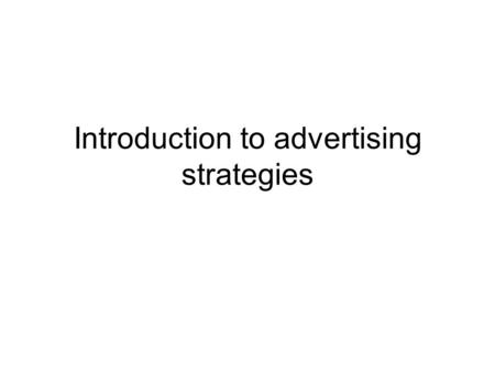 Introduction to advertising strategies. COMMUNICATION OBJECTIVES Often when we think of advertising, we just think of great ads that make us laugh or.
