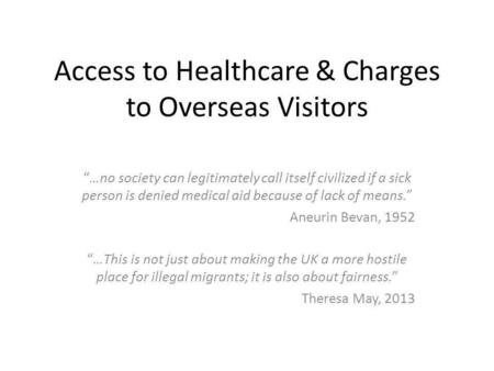 "Access to Healthcare & Charges to Overseas Visitors ""…no society can legitimately call itself civilized if a sick person is denied medical aid because."