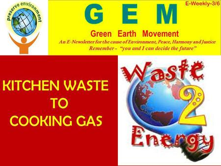 "KITCHEN WASTE TO COOKING GAS E-Weekly-3/6 Green Earth Movement An E-Newsletter for the cause of Environment, Peace, Harmony and Justice Remember - ""you."