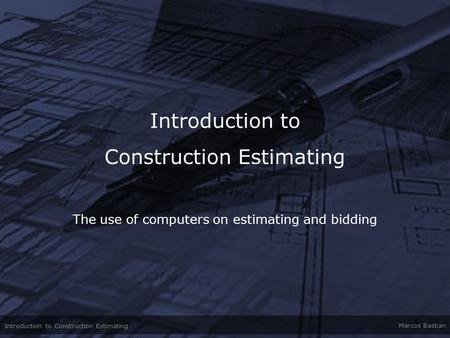 Introduction to Construction Estimating Marcos Bastian Introduction to Construction Estimating The use of computers on estimating and bidding.