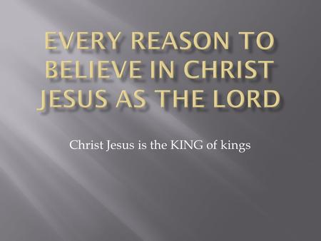 Christ Jesus is the KING of kings. Christ Jesus is the risen Lord unlike other dead gods.