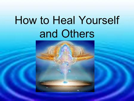 How to Heal Yourself and Others. Whatever is the Behaviour One Has If is of the Body Only It is not the 'True Self'