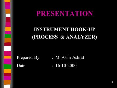 1 PRESENTATION INSTRUMENT HOOK-UP (PROCESS & ANALYZER) Prepared By : M. Asim Ashraf Date: 16-10-2000.