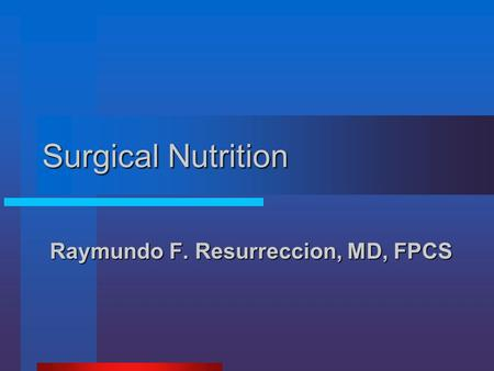 Surgical Nutrition Raymundo F. Resurreccion, MD, FPCS.