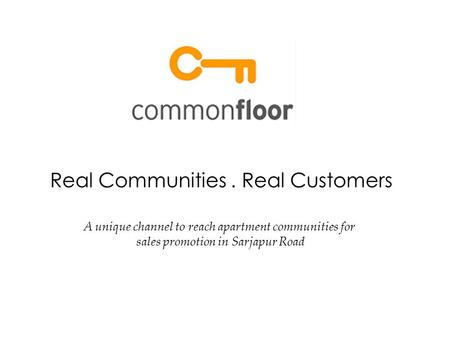 Real Communities. Real Customers A unique channel to reach apartment communities for sales promotion in Sarjapur Road.