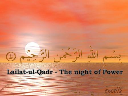 Lailat-ul-Qadr: The Night of Power Lailat-ul-Qadr means the night of honor and dignity. In this night the first Divine Revelation came to the Prophet.