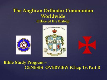The Anglican Orthodox Communion Worldwide Office of the Bishop Bible Study Program – GENESIS OVERVIEW (Chap 19, Part I)