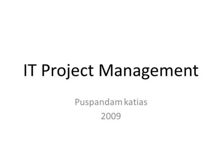 IT Project Management Puspandam katias 2009. Carol, et-all, Managing Information Technology, Pearson Prentice Hall, New Jersey, 2009. 2.