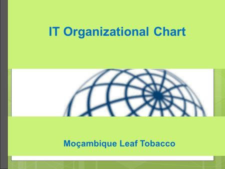 IT Organizational Chart Moçambique Leaf Tobacco. Organizing Around a Complete Team To help in this process, at MLT we adopted a complete team-based IT.