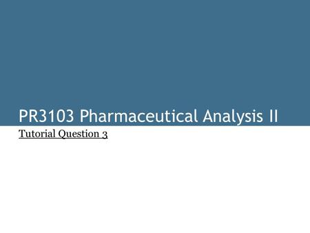 PR3103 Pharmaceutical Analysis II Tutorial Question 3.