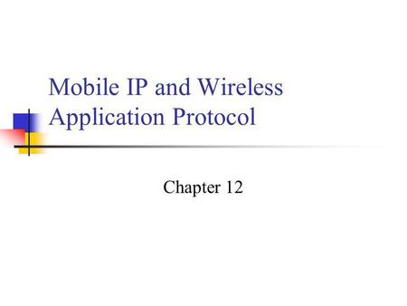 Mobile IP and Wireless Application Protocol Chapter 12.