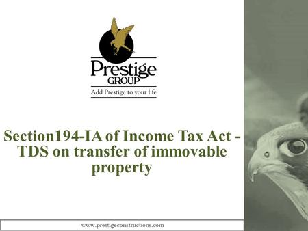 Section194-IA of Income Tax Act - TDS on transfer of immovable property www.prestigeconstructions.com.