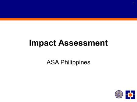 1 Impact Assessment ASA Philippines. 2 Presentation Impact assessment of the microfinance program Financial performance assessment of microfinance operations.