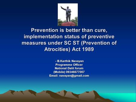 Prevention is better than cure, implementation status of preventive measures under SC ST (Prevention of Atrocities) Act 1989 - B.Karthik Navayan - B.Karthik.