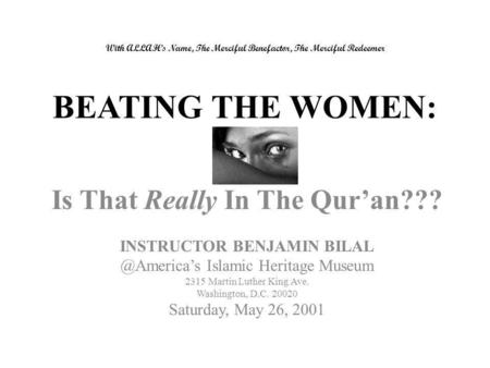 With ALLAH's Name, The Merciful Benefactor, The Merciful Redeemer BEATING THE WOMEN: Is That Really In The Qur'an??? INSTRUCTOR BENJAMIN