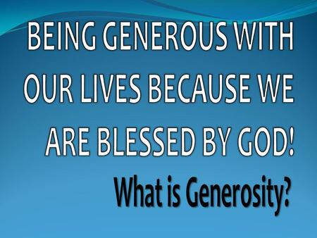  it is not about giving out of excess.  it is not about giving what we do not need.  being a conduit of goods is not generosity.  being faithful with.