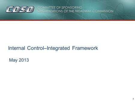 0 May 2013 Internal Control–Integrated Framework.