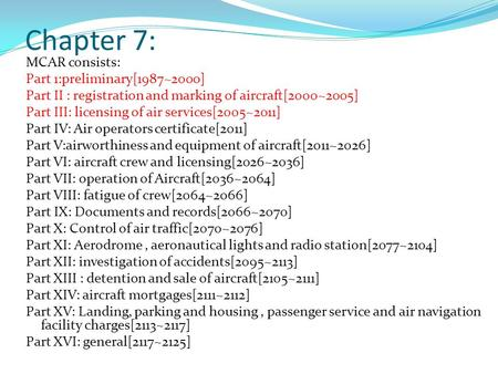 Chapter 7: MCAR consists: Part 1:preliminary[1987~2000] Part II : registration and marking of aircraft[2000~2005] Part III: licensing of air services[2005~2011]