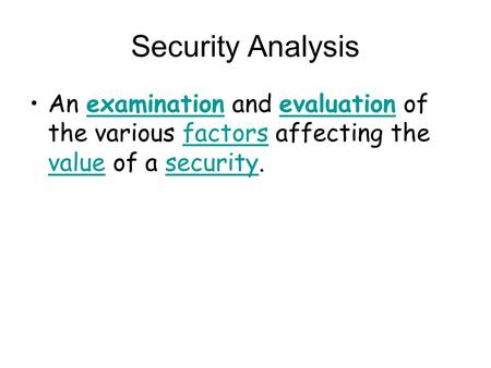 Security Analysis An examination and evaluation of the various factors affecting the value of a security.examinationevaluationfactors valuesecurity.