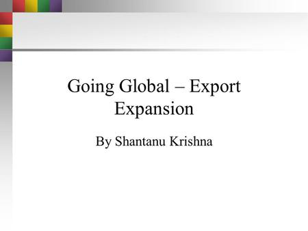 Going Global – Export Expansion By Shantanu Krishna.