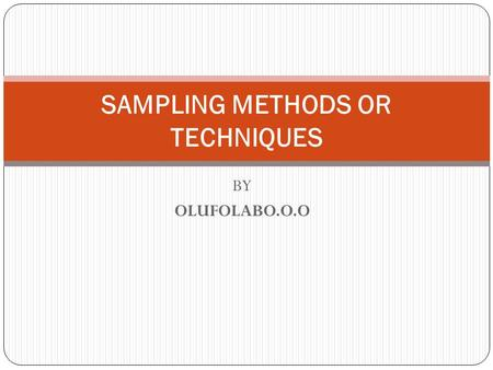SAMPLING METHODS OR TECHNIQUES