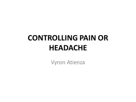 CONTROLLING PAIN OR HEADACHE Vyron Atienza. Pain is common and can be relieved For mild pain in adults - use paracetamol (Panadol) 2 tablets every 4 hours,