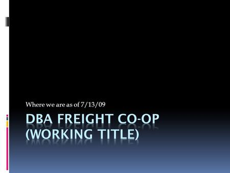 Where we are as of 7/13/09. Vision/ Mission statement  Vision statement: To become the most successful co-op freight transportation company with a positive.